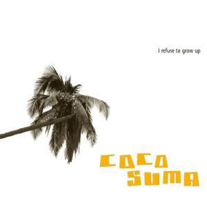 Cocosuma - I refuse to grow up