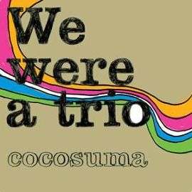 Cocosuma We Were A Trio